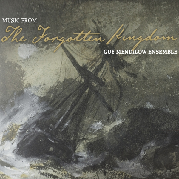 Guy Mendilow Ensemble - The Forgotten Kingdom