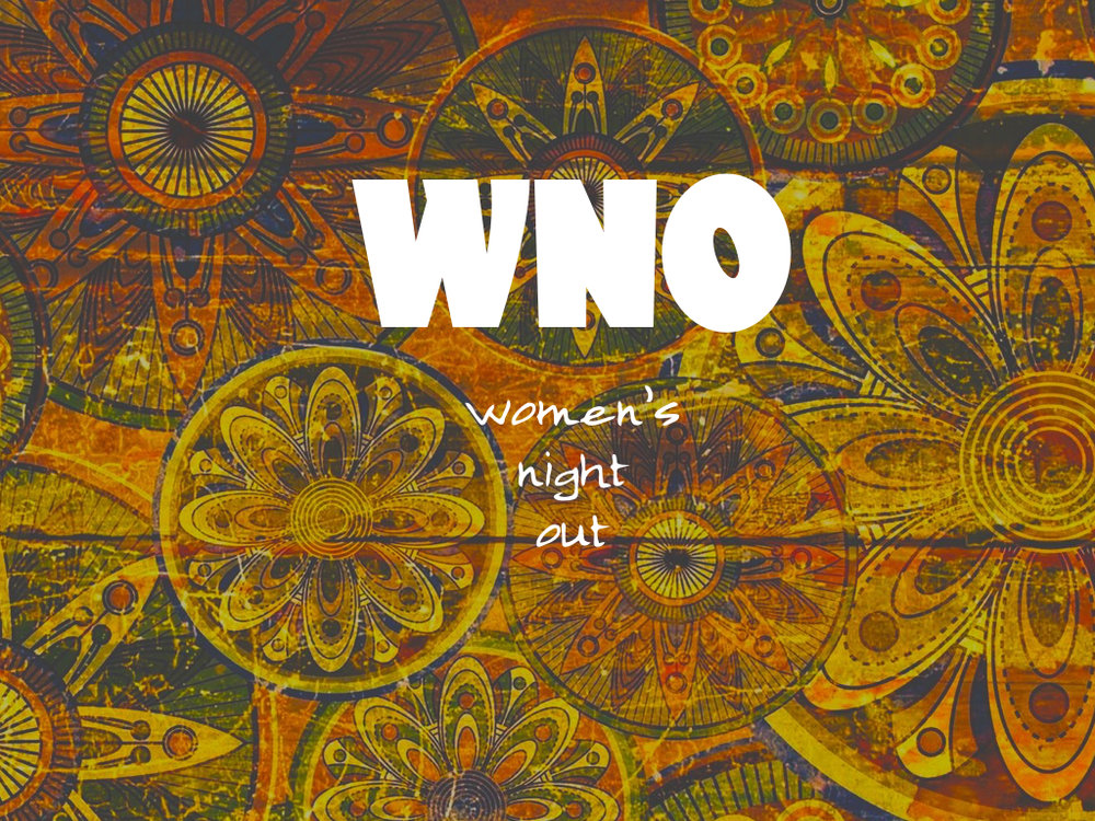 WNO - A monthly night out for women 18 and over to connect.Contact: Rebeccabecca.vmke@gmail.com