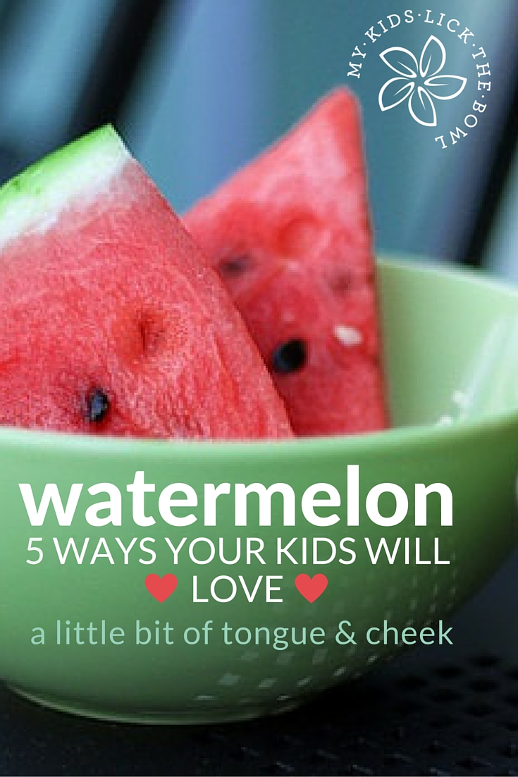 Watermelon 5 Ways Your Kids Will LOVE : : A Little bit of humour, a little bit of tongue in cheek and essentially a quick snapshot of my philosophy on feeding kids. My Kids Lick The Bowl 2016