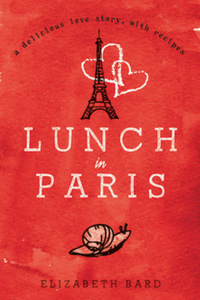 LUNCH IN PARIS   BY ELIZABETH BARD, 2010, PUBLISHED BY HARPER COLLINS PUBLISHERS, AUSTRALIA.