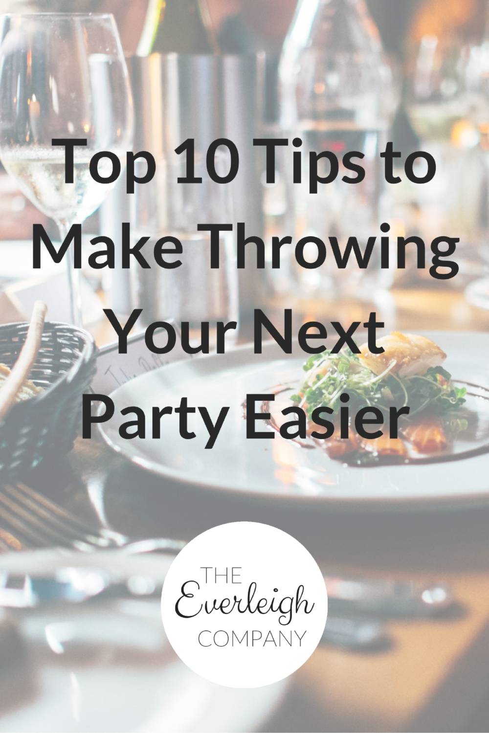 Top 10 tips to make throwing your next party easier Everleigh Company