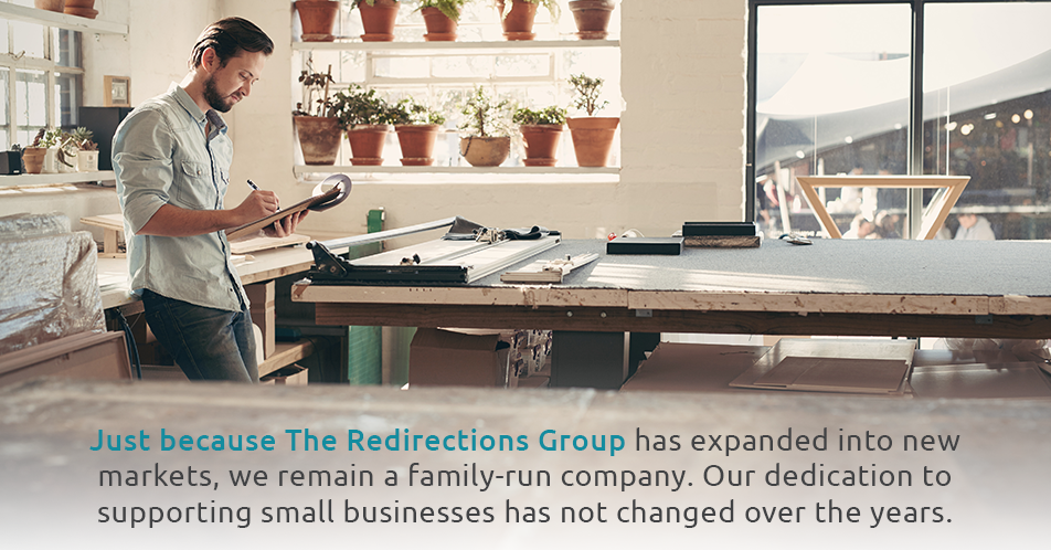 Just because The Redirections Group has expanded into new markets, we remain a family-run company. Our dedication to supporting small businesses has not changed over the years.
