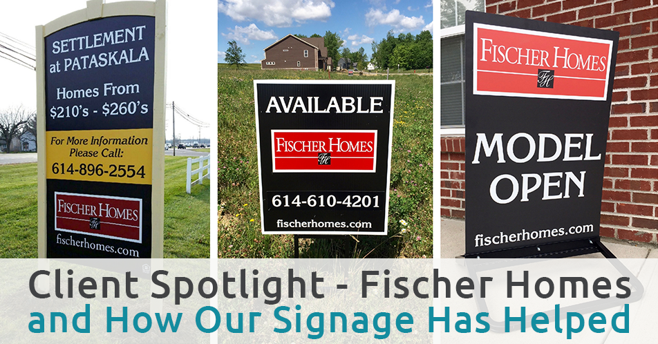 Client Spotlight - Fischer Homes and How Our Signage Has Helped