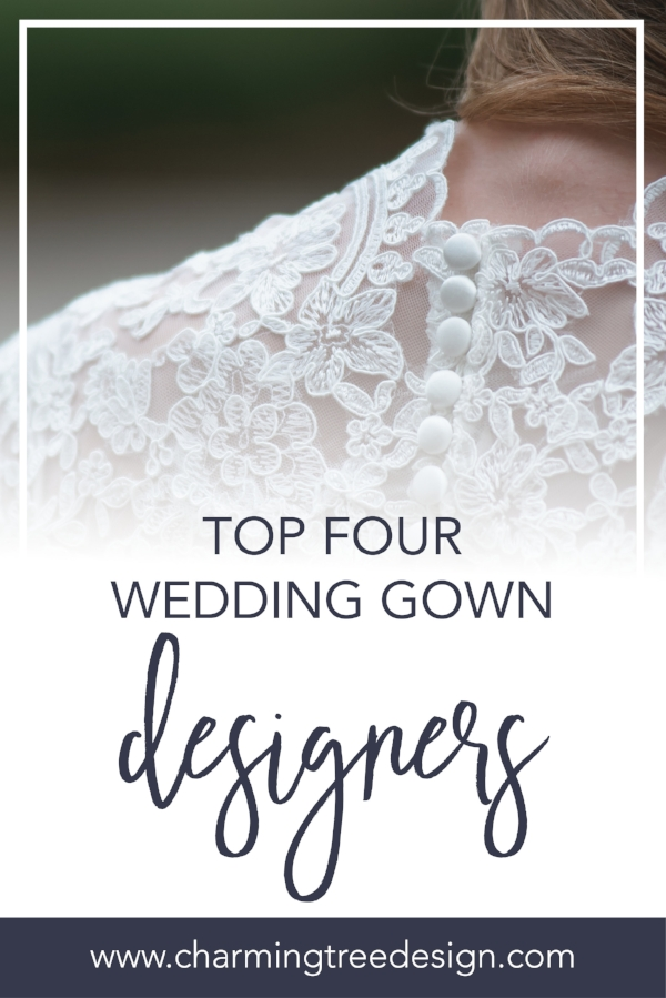 Do you know who some of the Top Four Wedding Gown Designers are?  Read this to find out more!