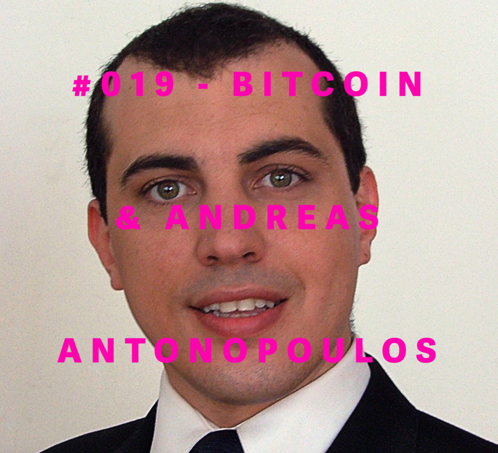 ANDREAS ANTONOPOULOS  #019-BITCOIN BEGINS