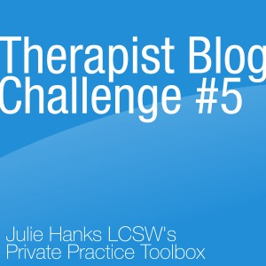 Therapist Blog Challenge #5