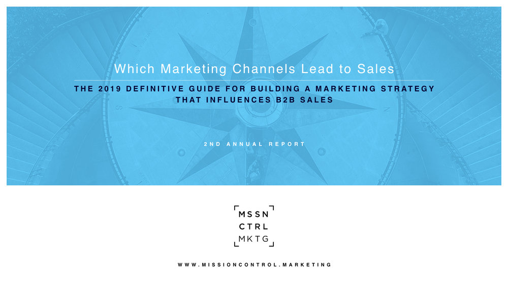 Mission Control Marketing Publishes Second Annual Original Research Report to Identify the Marketing Channels That Influence B2B Sales - Report Provides Insights Into the Marketing Platforms and Channels that are Most Trusted and Influential to More Than 500 Decision-Makers at Large and Mid-sized Companies