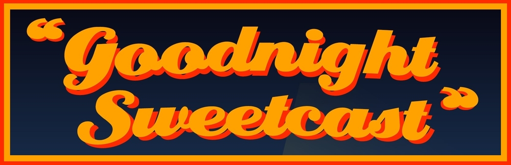 Goodnight Sweetcast