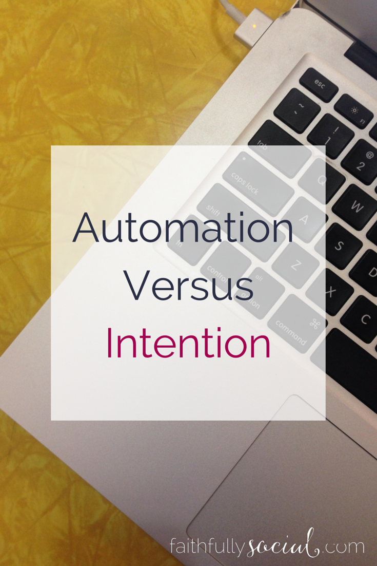 Automation Versus Intention When do you automate and when are you intentional on social media? This post talks specifically about email subscriber lists via @faithfulsocial
