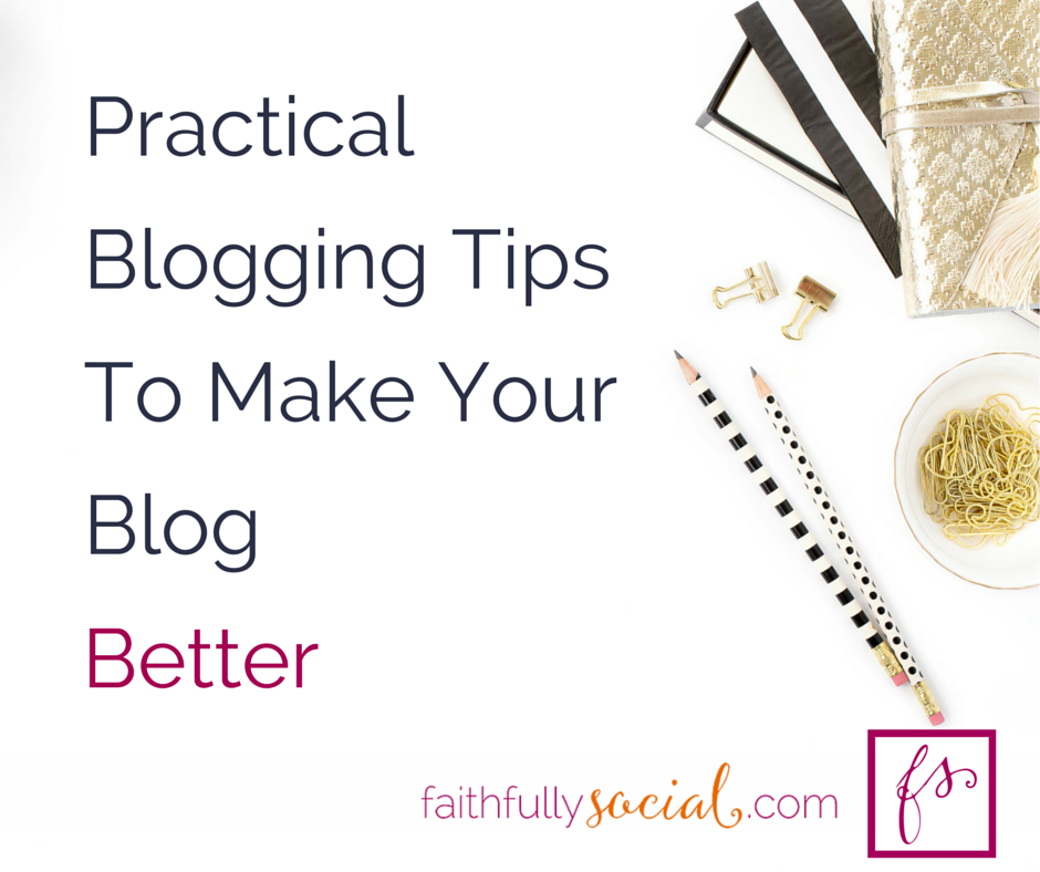Practical Blogging Tips to Make Your Blog Better I spend a lot of time reading other blogs to see how they work. I share blogging dont's with tips on how to fix your blog, make your blog better and get readers to share you all over social media by @faithfulsocial
