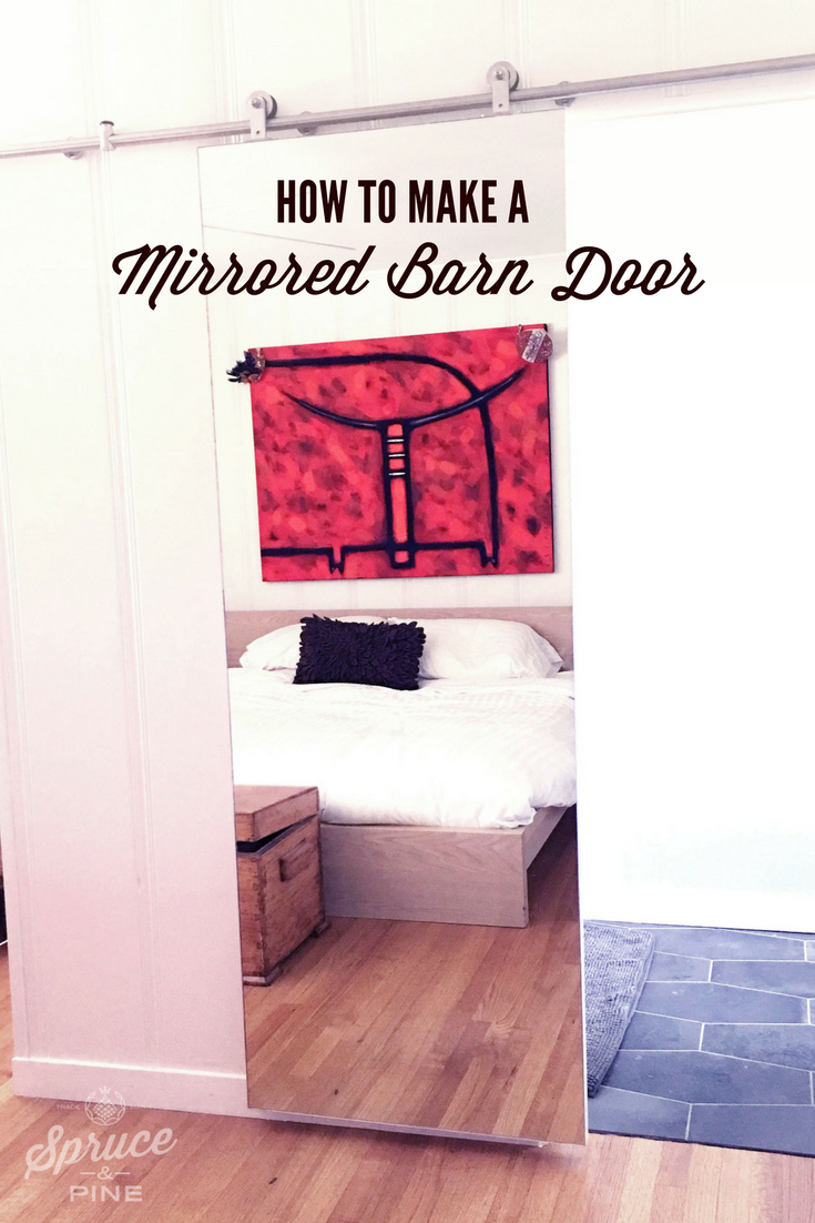 How to make a mirrored barn door Want a barn door? Need full-length mirror? How about a mirrored barn door?  WE NEEDED A SLIDING DOOR FOR OUR NEW BATHROOM. AND SINCE MY FULL LENGTH MIRROR WENT AWAY IN THE REMODEL, HERE'S WHAT WE CAME UP WITH.
