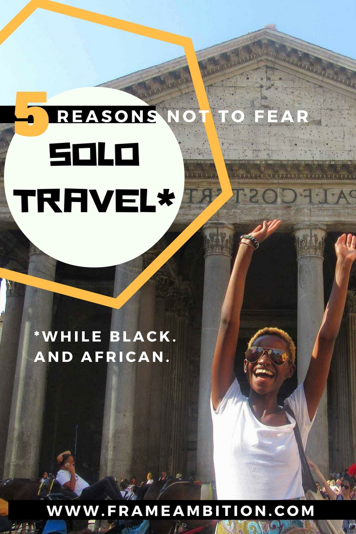 Why I'm Not Afraid to Travel While Black + Female + African