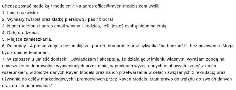 Chcesz zostać modelką _ modelem_ Na adres office@raven-models.com wyślij_ 1. Imię i nazwisko. 2. Wymiary (wzrost oraz klatkę piersiową _ pas _ biodra). 3. Numer telefonu i adres email własny + rodzica, jeśli je (1).png