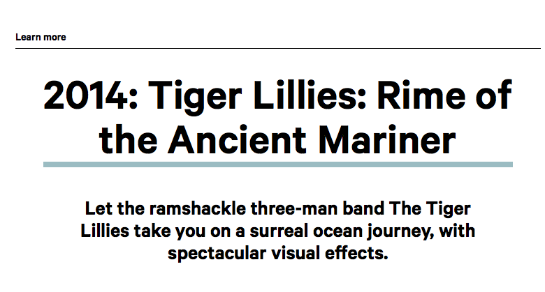 Rime of the Ancient Mariner  hits Bergen Norway this weekend.     http://www.fib.no/en/Learn-more/2014-Tiger-Lillies-Rime-of-the-Ancient-Mariner/
