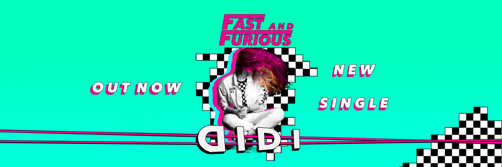 DIDI - FAST AND FURIOUS - ARTWORK OUT NOW BANNER.jpg
