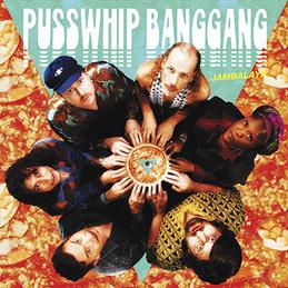 large_PusswhipBanggang_Jambalaya.jpg