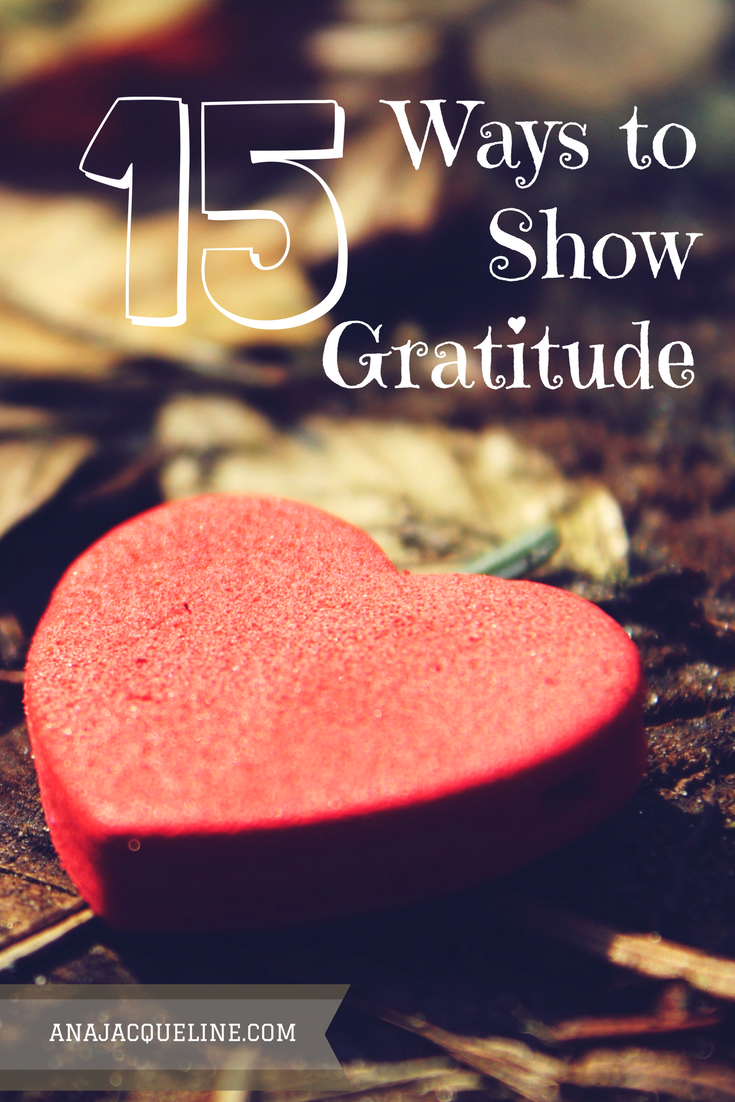 Being Grateful | Showing Gratitude | #ShowGratitude | #BeThankful | #HappierLife | www.AnaJacqueline.com