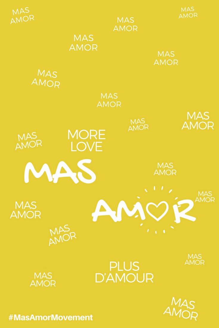 Mas Amor Movement | #MasAmorMovement | #MasAmor | #spreadlove | #SpreadMoreLove | http://anajacqueline.com