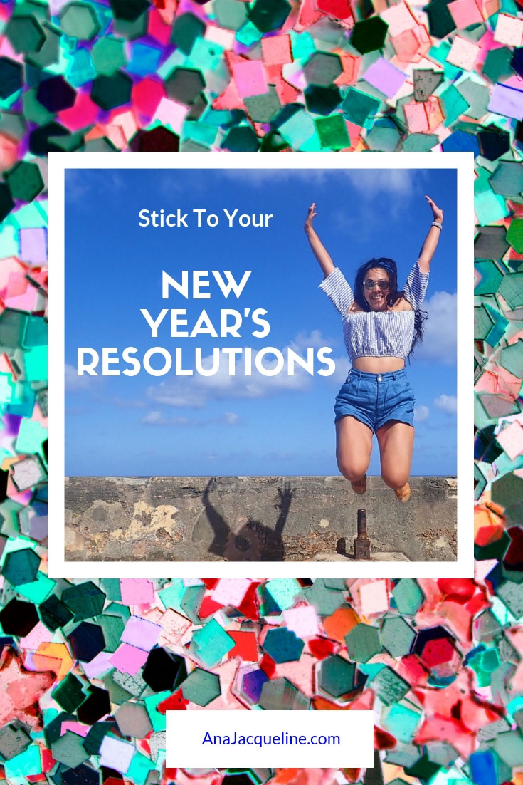 Stick To Your New Year's Resolutions   2019 New Year's Resolutions   New Year, New Me    Weight Loss Resolution   Easy Weight Loss   Money Saving Tips   Travel The World   AnaJacqueline.com