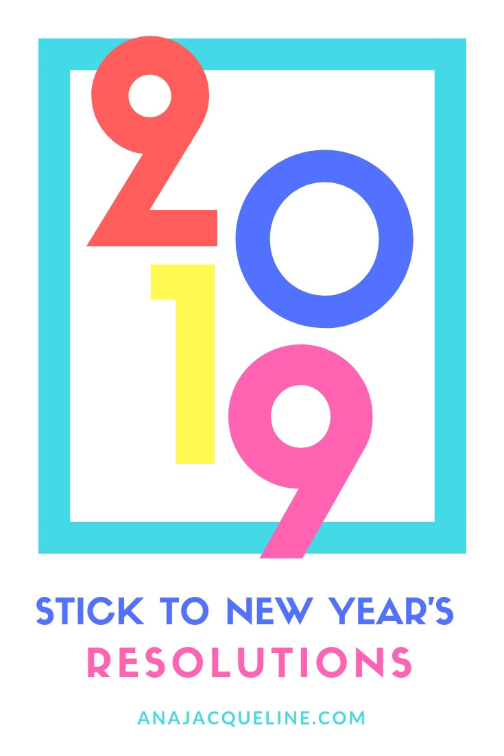 Stick To Your New Year's Resolutions | 2019 New Year's Resolutions | New Year, New Me |  Weight Loss Resolution | Easy Weight Loss | Money Saving Tips | Travel The World | AnaJacqueline.com