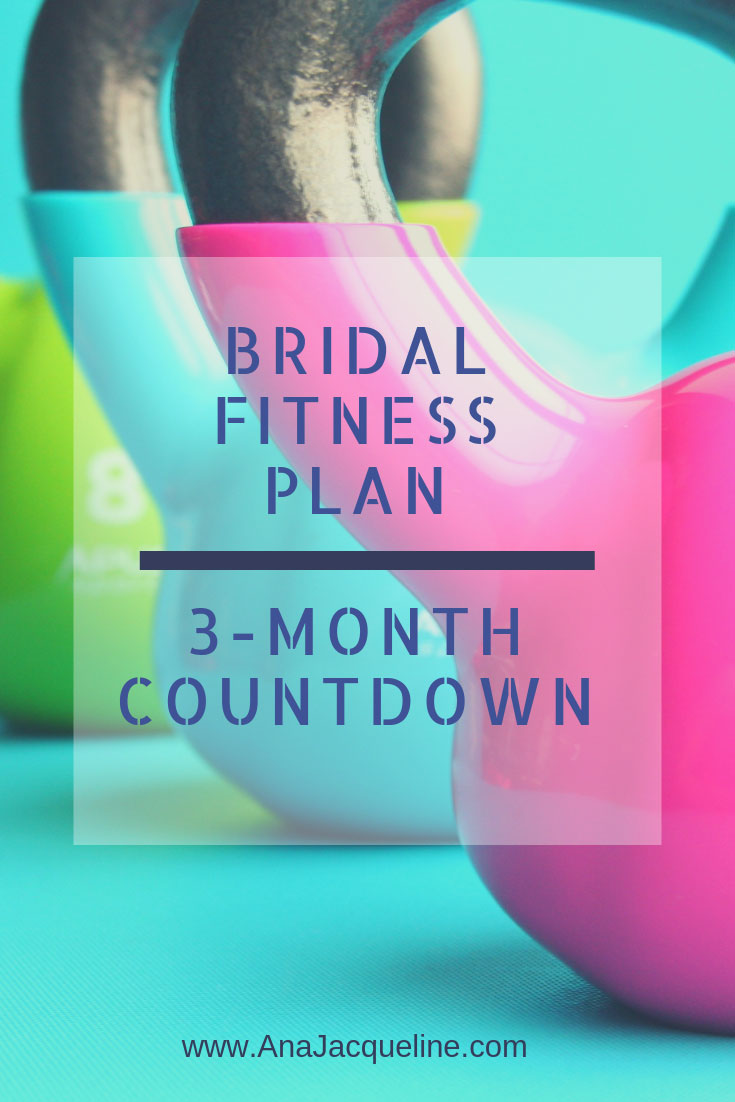 Bridal Fitness Plan | 3 Month Fitness Plan | 3 Month Wedding Fitness Countdown | Wedding Fitness Plan | Wedding Fitness Guide | 3 Month Fitness Guide | www.anajacqueline.com