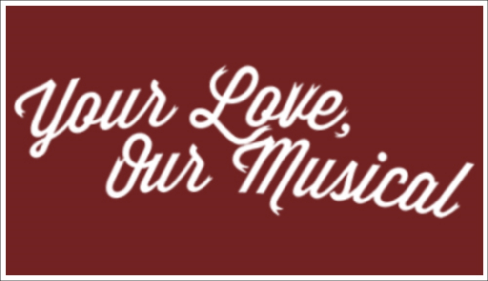 Your Love, Our Musical!