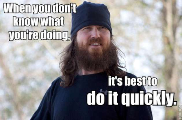 Duck-Dynasty-When-you-dont-know-what-youre-doing-Its-best-to-do-it-quickly-W630