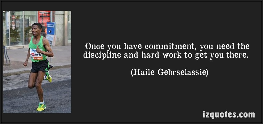 quote-once-you-have-commitment-you-need-the-discipline-and-hard-work-to-get-you-there-haile-gebrselassie-69440
