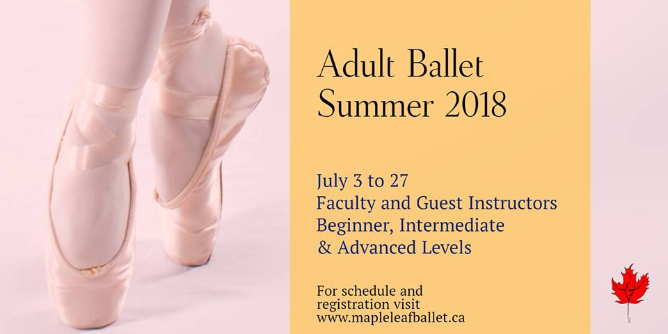 Our Adult Ballet Summer Classes are sets of classes where students will learn or review (for current Maple Leaf School of Russian Ballet adult students) the lessons of Fundamentals of Ballet Level 1A, 1B or 1C. Beginner and experienced students are welcomed.  Classes are from  July 2 to 27, 2018.  The summer classes are not part of our regular lessons. Regular classes will resume in September. Drop in available  only  for Intermediate and Advanced Levels. $20/per class  Click here for schedule and registration  http://www.mapleleafballet.ca/adult-ballet-summer-classes-2018/.