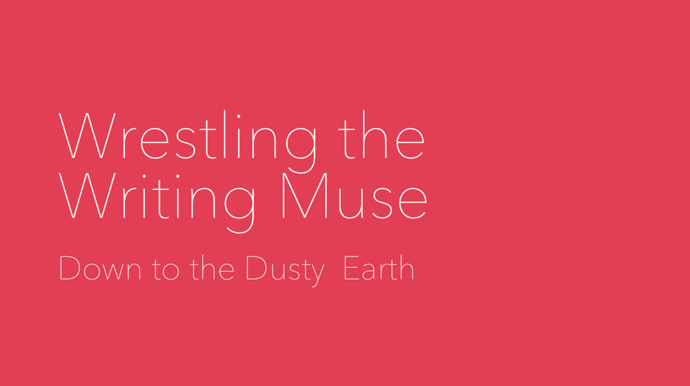 wrestling-the-writing-muse-down-to-the-dusty-earth