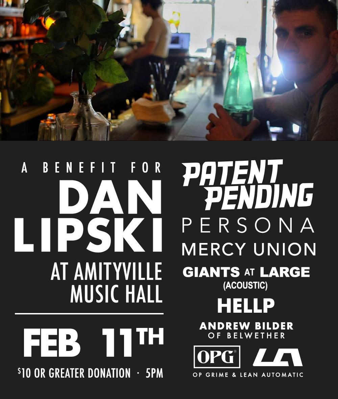 A Benefit for Dan Lipski ft. Patent Pending - Patent PendingPersonaMercy UnionGiants at Large(Acoustic)HELLPAndrew BilderOP GRIME&Lean Automatic$10 ADV16+