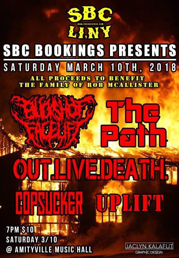 A Benefit for the McAllister Family - BUCKSHOT FACELIFT, OUT.LIVE.DEATH., UPLIFT, THE PATH, COPSUCKER$1616+ w/ ID