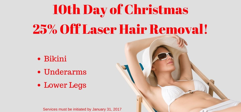 Save 25% on the tenth day of Christmas Laser Hair Removal Special. Favorite treatment areas include: bikini, underarms, legs and face.