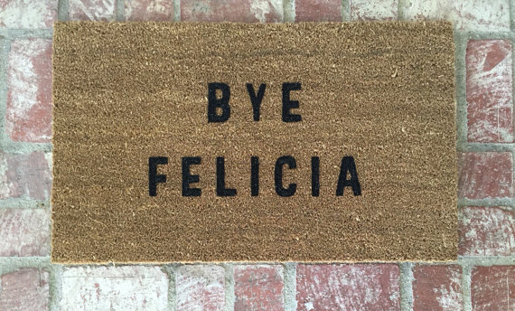 A little humor (hand-painted, no less) never hurt anybody. BYE FELICIA! Get 'em   here