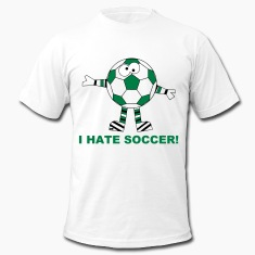 """We had t-shirts but the soccer morons kept buying them to wear ironically."""