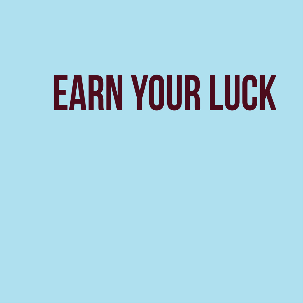 Earn Your Luck.jpg