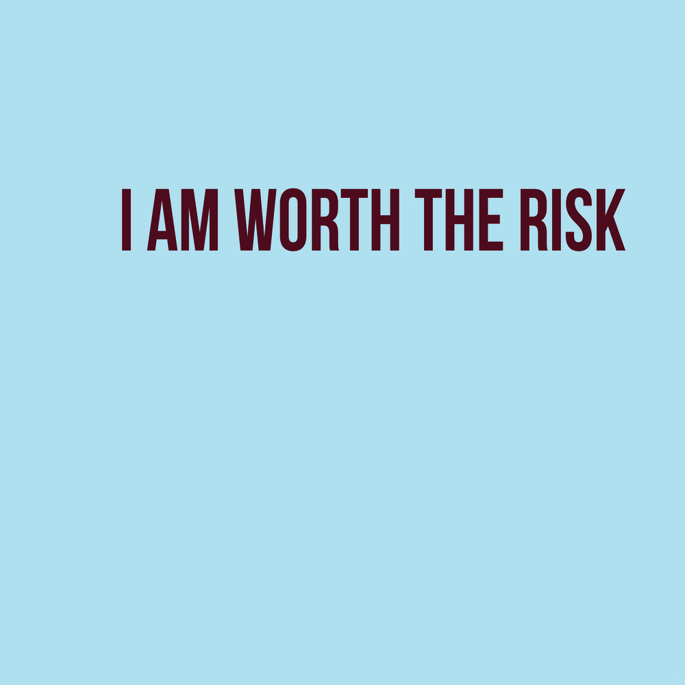 I Am Worth the Risk.jpg