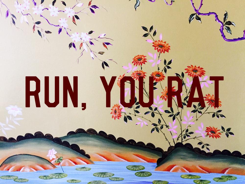 RUN, YOU RAT