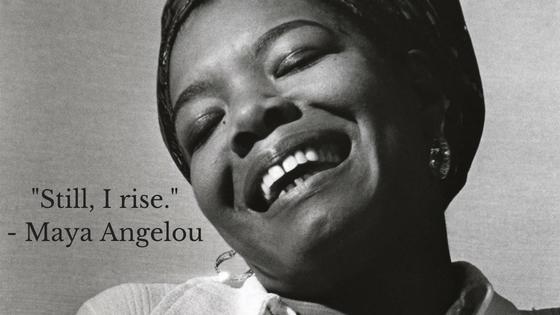 %22Still, I rise.%22- Maya Angelou.png