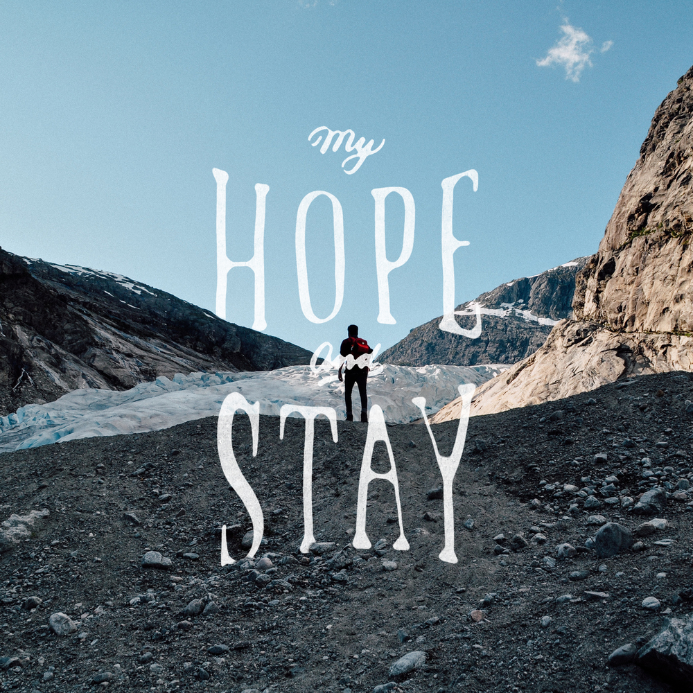MY HOPE AND STAY.jpg