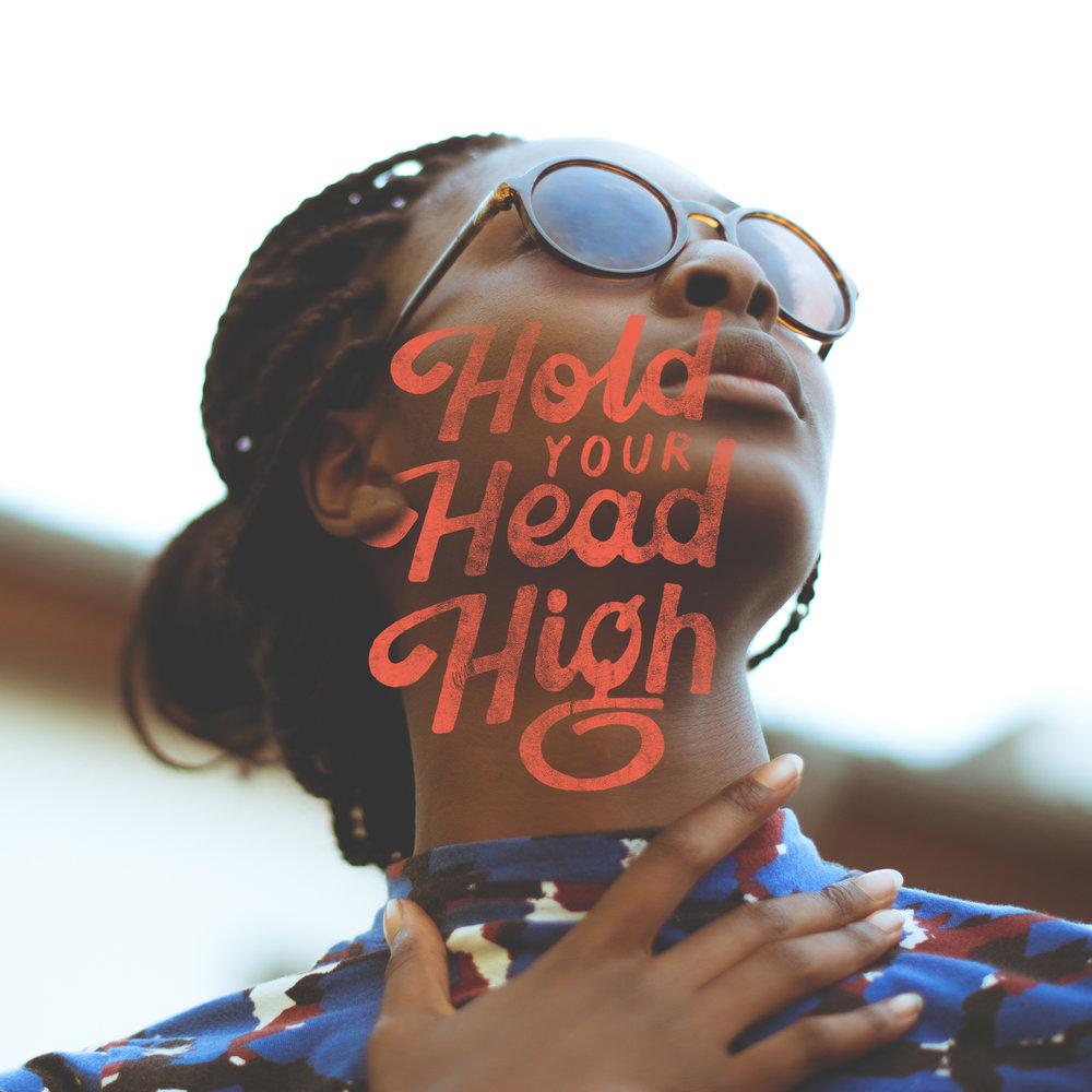 HOLD YOUR HEAD HIGH.jpg