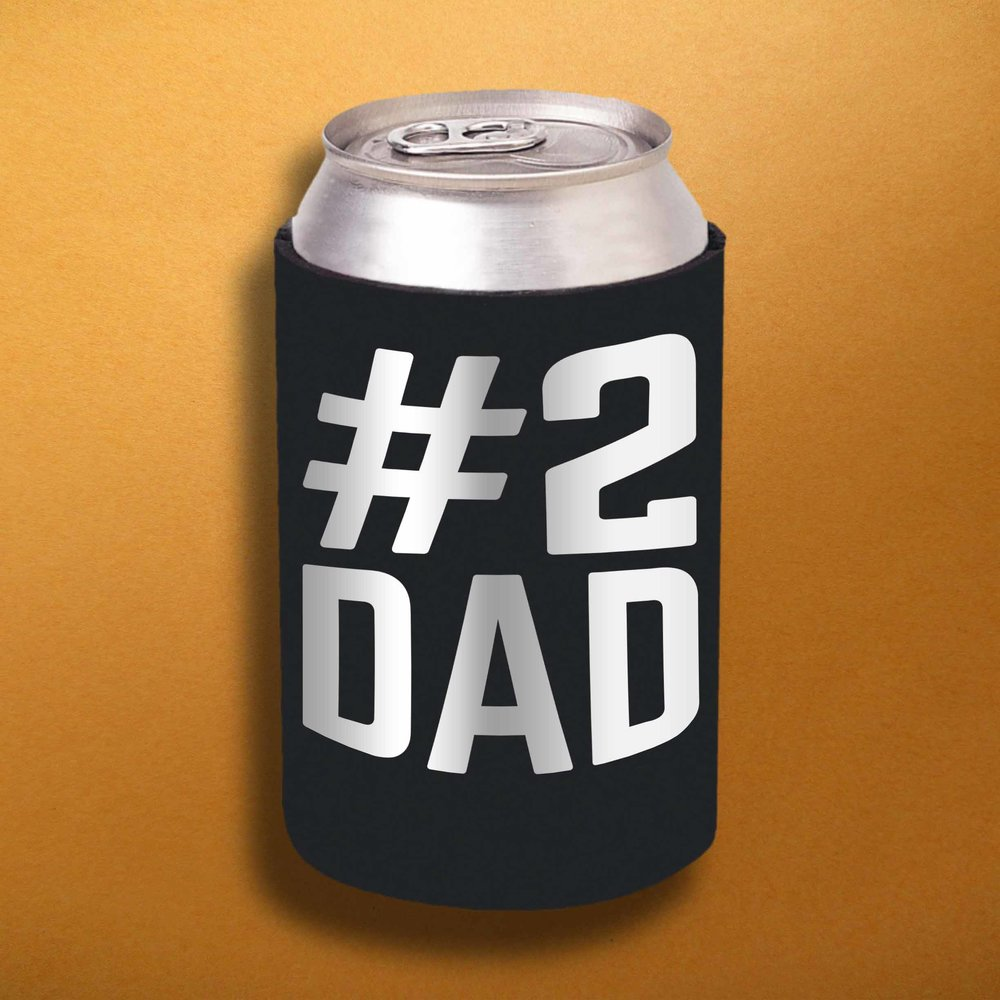 #2 DAD KOOZIE   You may not be their first dad, but you're the one with the coldest beverage and the warmest hands. Also works as a shitty sock.