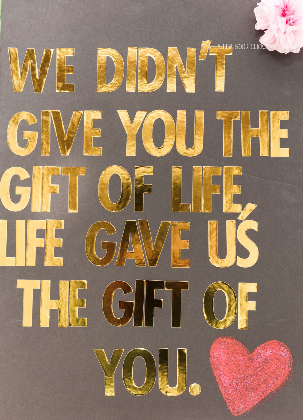 """ We didn't give the gift of life, life gave us the gift of you"". So true!"