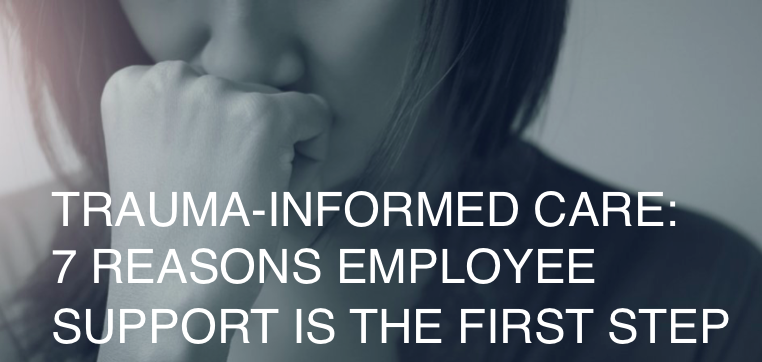 7 Reasons Employee Support is the first step for trauma informed care.png