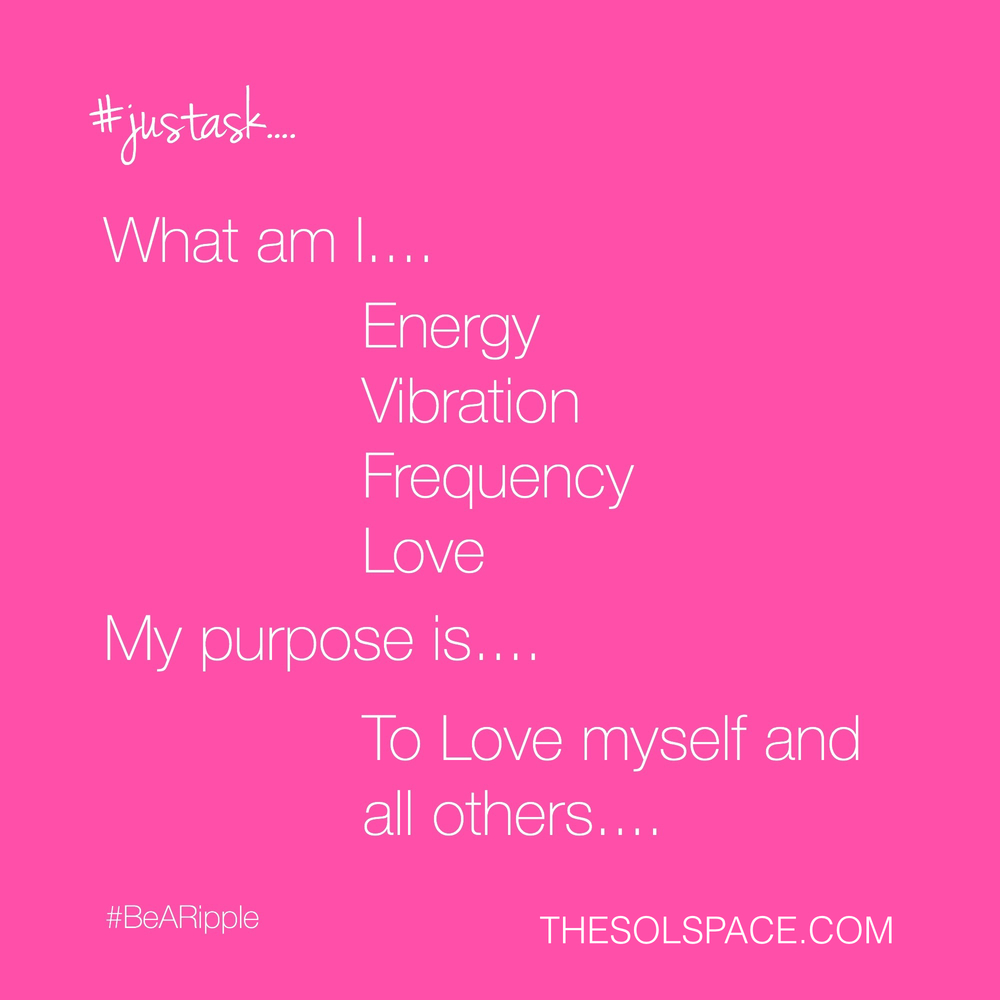 #BeARipple..What am I...Energy Vibration Frequency Love..My purpose is..to love myself and all others @theSOLspace