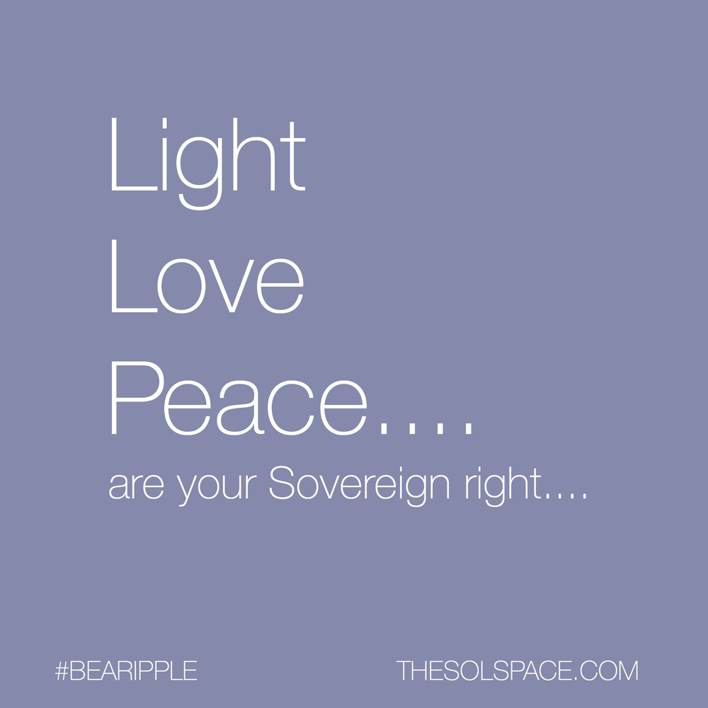 #BeARipple..Light Love Peace...are your sovereign right... @theSOLspace