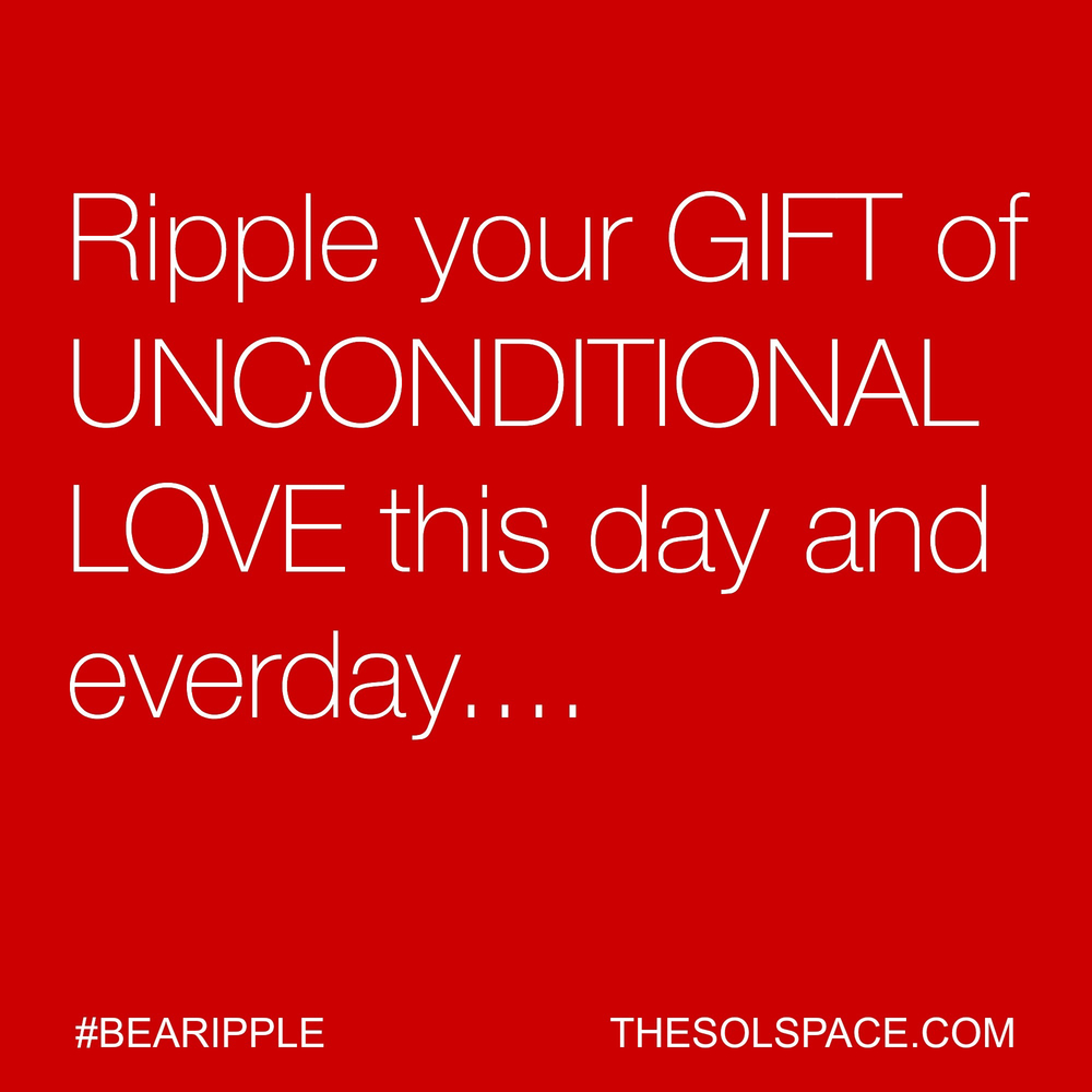 #BeARipple..Ripple your GIFT of UNCONDITIONAL LOVE this day and everyday @theSOLspace