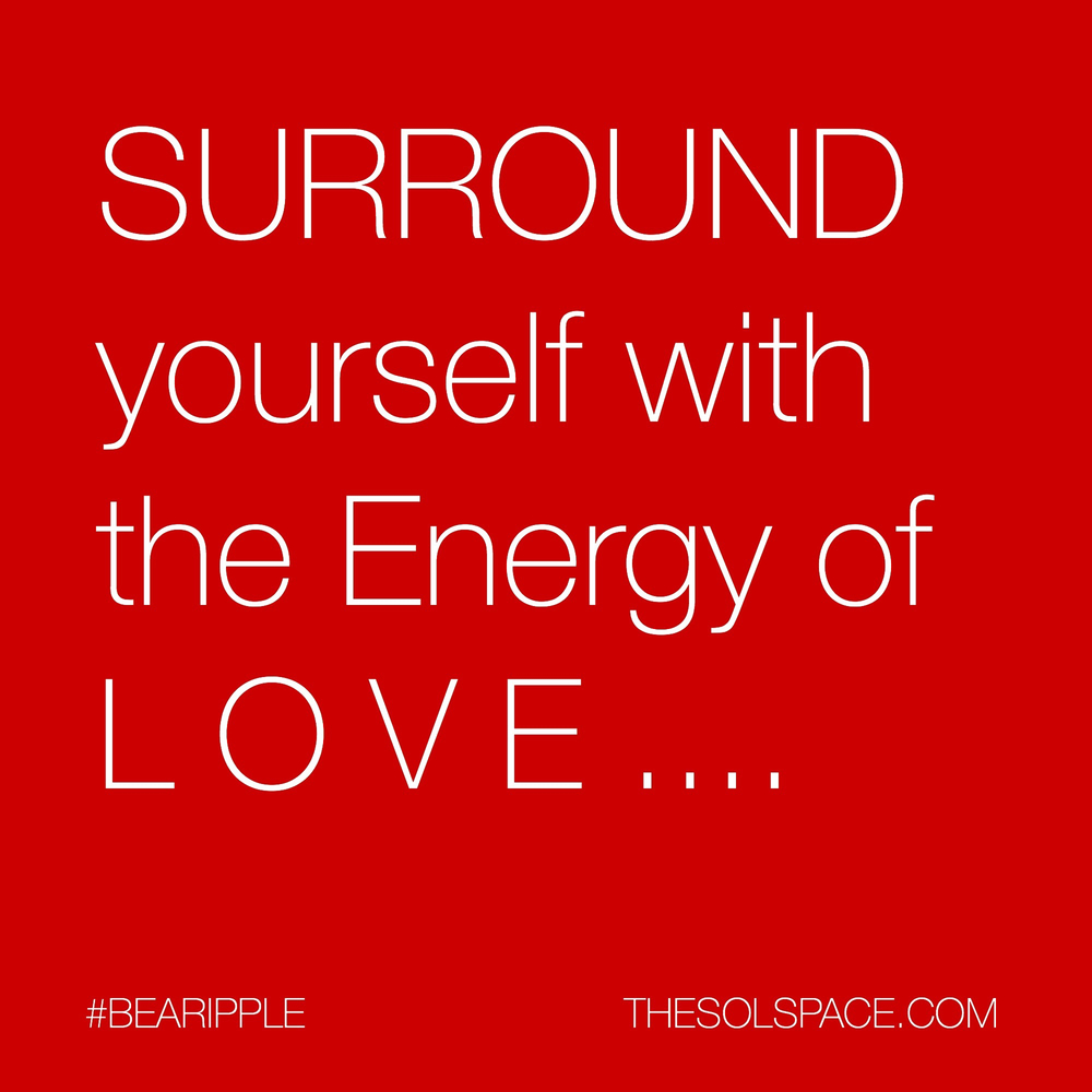 #BeARipple...surround yourself with the energy of LOVE @theSOLspace