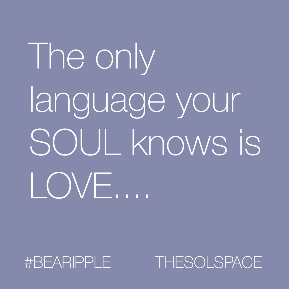 #BeARipple..the only language your soul knows is LOVE.. @theSOLspace
