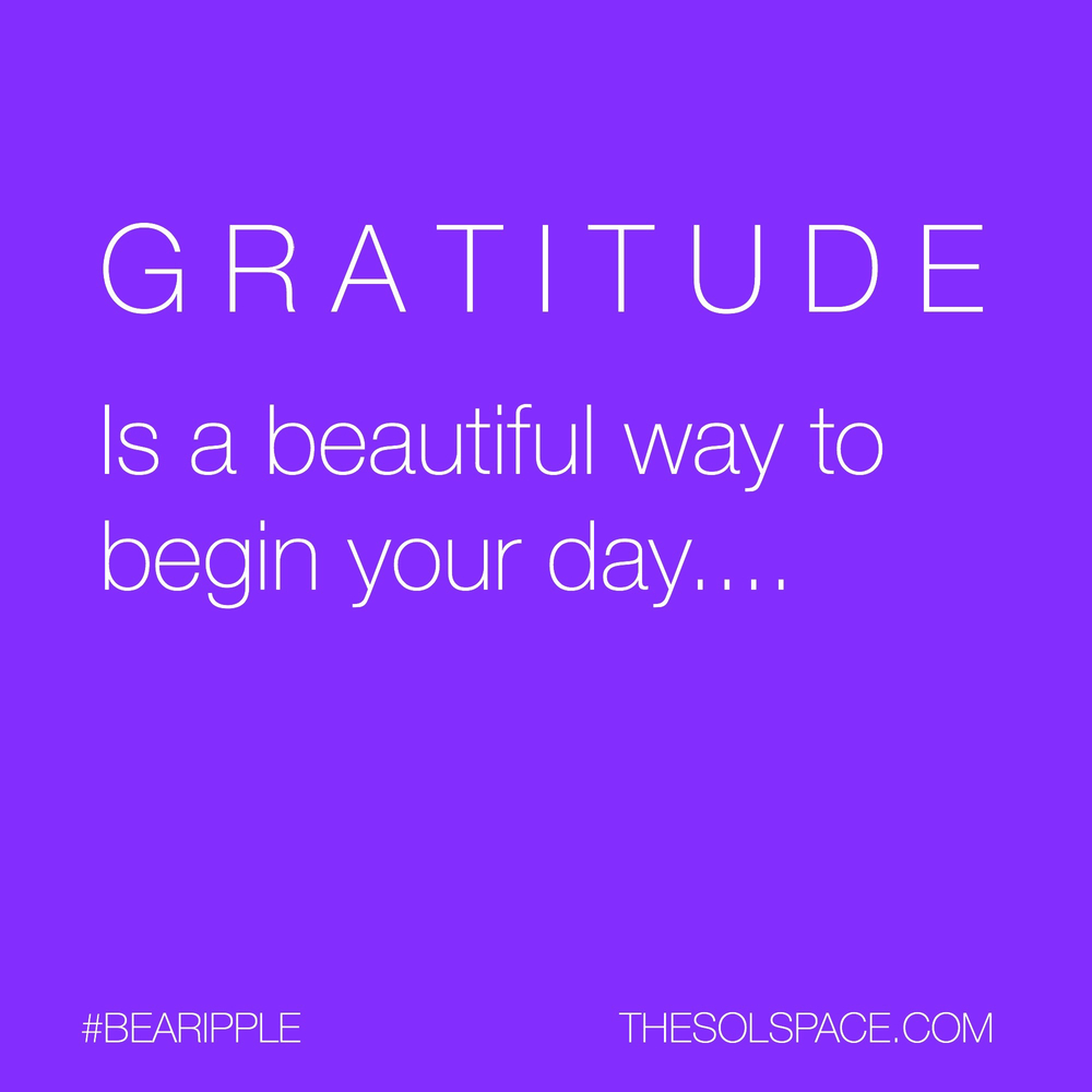 #BeARipple @theSOLspace Gratitude is a beautiful way to begin your day